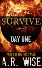 Survive: Day One ebook by A.R. Wise
