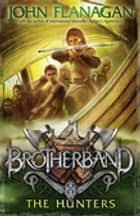 Brotherband 3: The Hunters ebook by John Flanagan
