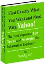 Find Exactly What You Want and Need With Yahoo! and More ebook by Hill, Mandy