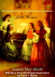 LITTLE WOMEN [Deluxe Edition] - The WONDERFUL CLASSIC MASTERPIECE With More Than TWO HUNDRED ORIGINAL ILLUSTRATIONS Plus BONUS ENTIRE AUDIOBOOK NARRATION ebook by Louisa May Alcott