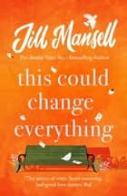 This Could Change Everything - The perfect feel-good read for mellow autumn days... ebook by Jill Mansell