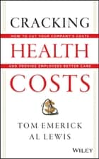 Cracking Health Costs ebook by Tom Emerick,Al Lewis