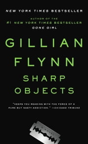 Sharp Objects - A Novel ebook by Gillian Flynn