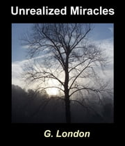 Unrealized Miracles ebook by G. London