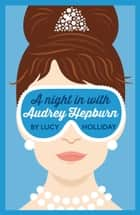 A Night In With Audrey Hepburn: A Night In With Book 1 ebook by Lucy Holliday