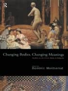 Changing Bodies, Changing Meanings - Studies on the Human Body in Antiquity ebook by Dominic Montserrat