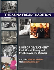 The Anna Freud Tradition - Lines of Development - Evolution of Theory and Practice over the Decades ebook by Joan Raphael-Leff,Norka T. Malberg
