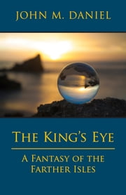 The King's Eye - A Fantasy of the Farther Isles ebook by John M.  Daniel
