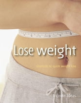 Lose weight - Shortcuts to quick weight loss ebook by Infinite Ideas