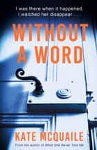 Without a Word - The compelling mystery that everyone is raving about ebook by Kate McQuaile