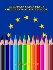 European Union Flags - Children's Coloring Book ebook by Nicolae Sfetcu