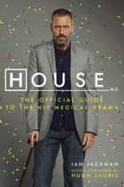 House, M.D. - The Official Guide to the Hit Medical Drama ebook by Ian Jackman, Hugh Laurie