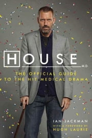 House, M.D. - The Official Guide to the Hit Medical Drama ebook by Ian Jackman,Hugh Laurie