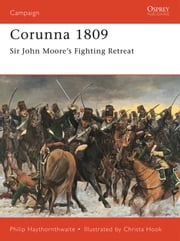 Corunna 1809 - Sir John Moore's Fighting Retreat ebook by Philip Haythornthwaite,Christa Hook