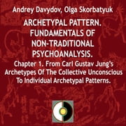 From Carl Gustav Jung's Archetypes Of The Collective Unconscious To Individual Archetypal Patterns audiobook by Andrey Davydov, Olga Skorbatyuk