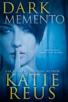 Dark Memento eBook by Katie Reus