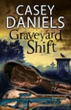 Graveyard Shift - A paranormal mystery ebook by Casey Daniels