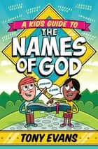 A Kid's Guide to the Names of God ebook by Tony Evans