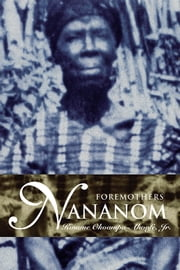 NANANOM - FOREMOTHERS ebook by Kwame Okoampa-Ahoofe Jr.