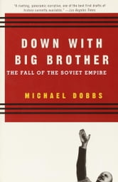 Down with Big Brother - The Fall of the Soviet Empire ebook by Michael Dobbs
