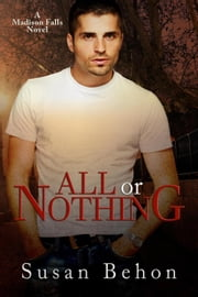 All or Nothing - Madison Falls, #5 ebook by Susan Behon