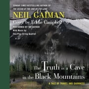 The Truth Is a Cave in the Black Mountains audiobook by Neil Gaiman