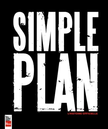 Simple Plan: L'histoire officielle ebook by Kathleen Lavoie