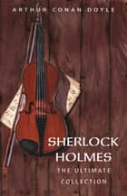 Sherlock Holmes : Complete Collection ebook by