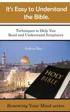 It's Easy to Understand the Bible. Techniques to Help You Read and Understand Scriptures. ebook by Joshua Ray