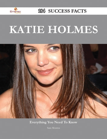 Katie Holmes 184 Success Facts - Everything you need to know about Katie Holmes ebook by Sara Monroe