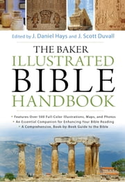 The Baker Illustrated Bible Handbook ebook by J. Daniel Hays,J. Scott Duvall