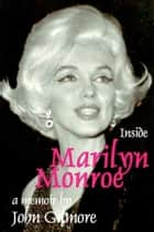 Inside Marilyn Monroe ebook by John Gilmore