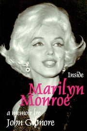 Inside Marilyn Monroe - A Memoir ebook by John Gilmore