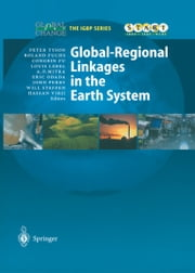 Global-Regional Linkages in the Earth System ebook by Peter D. Tyson,Roland Fuchs,Congbin Fu,Louis Lebel,Hermine Vloemans,Eric Odada,John Perry,Will Steffen,Hassan Virji