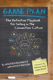 Game Plan - The Definitive Playbook for Selling in the Connection Culture ebook by Warren Barhorst; Rusty Burson