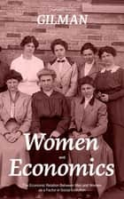 Women and Economics (The Economic Relation Between Men and Women as a Factor in Social Evolution) ebook by Charlotte Perkins Gilman