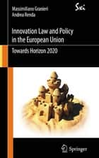 Innovation Law and Policy in the European Union ebook by Massimiliano Granieri,Andrea Renda
