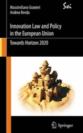 Innovation Law and Policy in the European Union - Towards Horizon 2020 ebook by Massimiliano Granieri,Andrea Renda