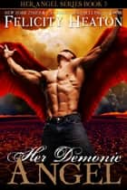 Her Demonic Angel (Her Angel Romance Series #5) ebook by Felicity Heaton