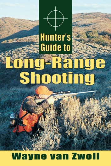 Hunter's Guide to Long-Range Shooting ebook by Wayne Van Zwoll