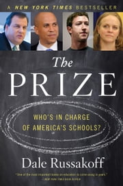 The Prize - Who's in Charge of America's Schools? ebook by Dale Russakoff