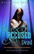 The Accused Dead - The Hidden Necromancer, #2 ebook by Rhiannon Frater