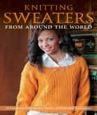 Knitting Sweaters from Around the World ebook by Kari Cornell