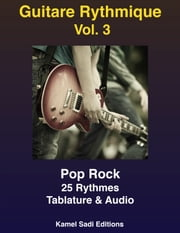 Guitare Rythmique Vol. 3 - Pop Rock ebook by Kamel Sadi