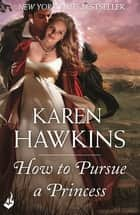 How To Pursue A Princess: Duchess Diaries 2 ebook by Karen Hawkins