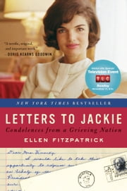 Letters to Jackie - Condolences from a Grieving Nation ebook by Ellen Fitzpatrick