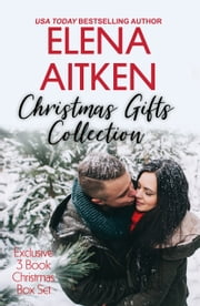 Christmas Gifts Collection - Exclusive Three Book Christmas Box Set ebook by Elena Aitken
