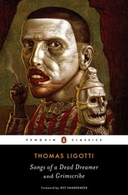 Songs of a Dead Dreamer and Grimscribe ebook by Thomas Ligotti,Jeff VanderMeer