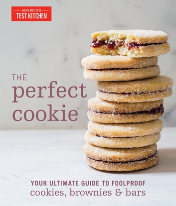 The Perfect Cookie - Your Ultimate Guide to Foolproof Cookies, Brownies & Bars ebook by