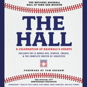 The Hall: A Celebration of Baseball's Greats - In Stories and Images, the Complete Roster of Inductees audiobook by The National Baseball Hall of Fame and Museum